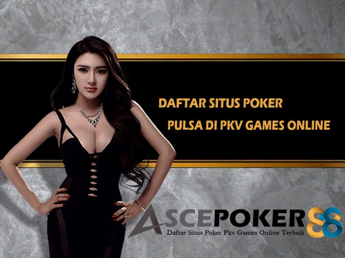 Daftar Situs Poker Pulsa di Pkv Games Online