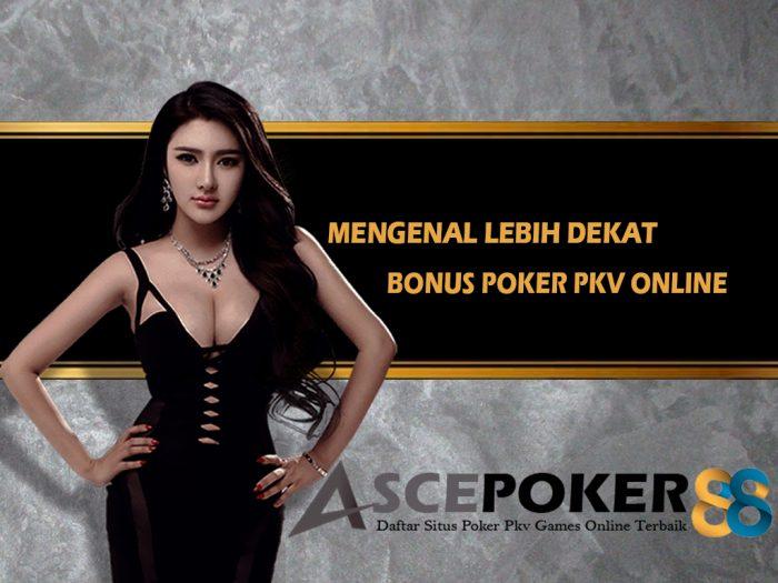 Mengenal Lebih Dekat Bonus Poker Pkv Online