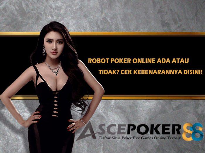 Robot Poker Online Ada atau Tidak Cek Kebenarannya Disini