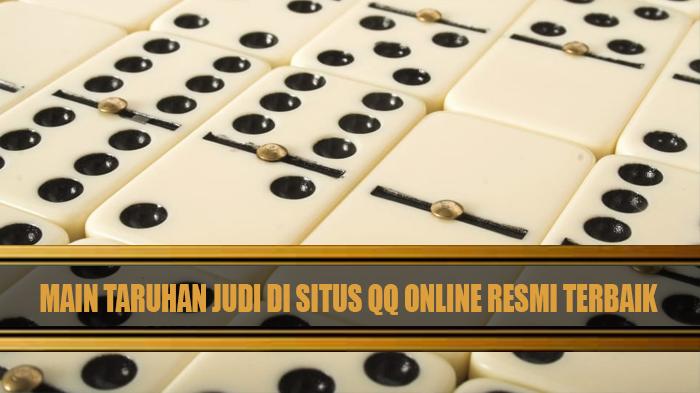 Main Taruhan Judi di Situs QQ Online Resmi Terbaik