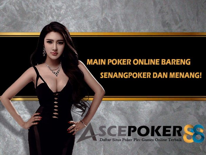 Main Poker Online Bareng Senangpoker dan Menangi Jackpotnya